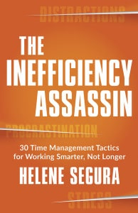 The-Inefficiency-Assassin-30-Time-Management-Tactics-for-Working-Smarter-Not-Longer-by-Helene-Segura-New-World-Library-April-2016