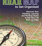 ROAD MAP to Get Organized - Discover Your Thinking, Learning & Working Styles to Get Your Life Back on Track