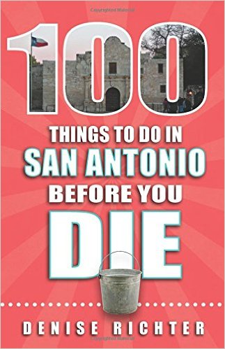 100-Things-to-Do-in-San-Antonio-Before-You-Die-Denise-Richter